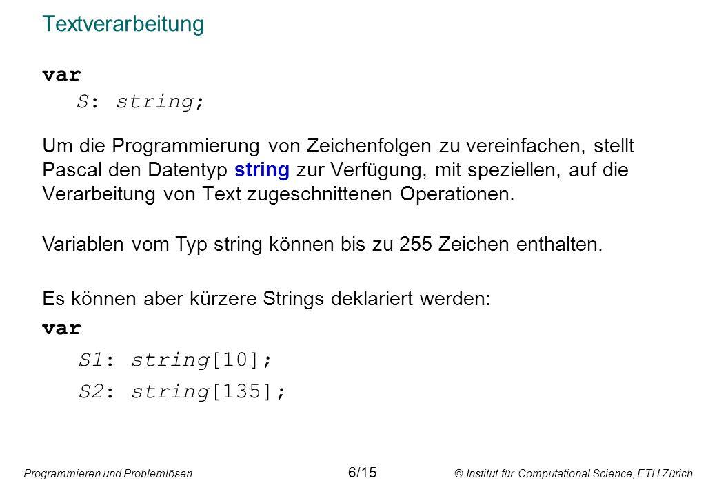Textverarbeitung var S: string; var S1: string[10]; S2: string[135];